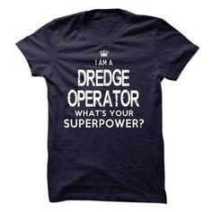 I am a Dredge Operator T-Shirt Hoodie Sweatshirts eoo
