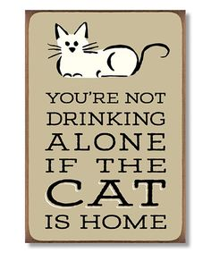 Look what I found on #zulily! 'You Are Not Drinking Alone' Wall Sign #zulilyfinds