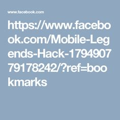 https://www.facebook.com/Mobile-Legends-Hack-179490779178242/?ref=bookmarks
