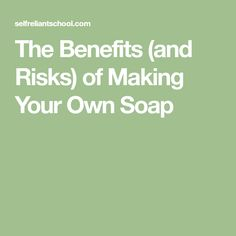 The Benefits (and Risks) of Making Your Own Soap