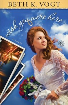 Wish You Were Here, a novel by Beth K. Vogt.  My sister says this one was good.