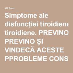 Simptome ale disfuncției tiroidiene. PREVINO ȘI VINDECĂ ACESTE PPROBLEME CONSUMÂND CÂTEVA ALIMENTE   AM Press Thyroid, Medicine