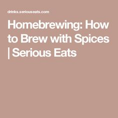 Homebrewing: How to Brew with Spices | Serious Eats