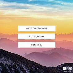 No te quiero para mí, te quiero conmigo. #NegroIrregular #quote #frase #frsedeldia #frasescortas #frasesdeamor
