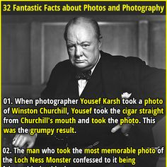 1. When photographer Yousef Karsh took a photo of Winston Churchill, Yousef took the cigar straight from Churchill's mouth and took the photo. This was the grumpy result. 2. The Blue Marble is the only whole-earth photo taken by human hands. No one has since been far enough from earth to take a similar picture.