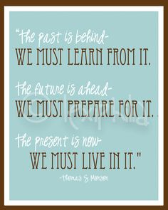 INSPIRATIONAL Art QUOTE -  Past, Present and Future -  Print - 8x10 - LDS quote - Thomas S. Monson. $10.00, via Etsy.    #LDSartwork #DailyLDS