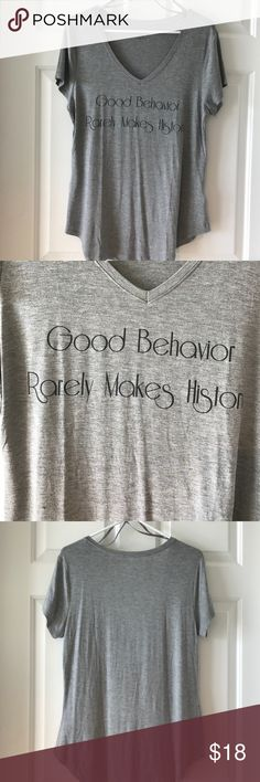 NWOT Good Behavior T shirt size Med Super soft 'Good Behavior Rarely Makes History' Grey Tshirt. Deep V, slight high low effect. Longer, great for tucking in jeans or wearing with leggings. Apt 9, purchased at Kohl's. Tags removed, but never worn. Size Medium Apt. 9 Tops Tees - Short Sleeve