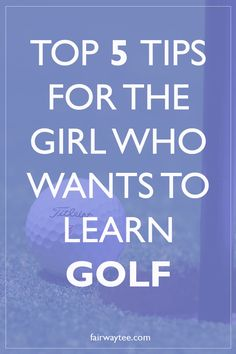 Top 5 Tips for the Girls Who Wants to Learn Golf | golf | women's golf | learning golf | golf tips | beginners golf