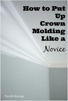 How to Put Up Crown Molding Like a Novice. Who says home improvement has to be perfect?? Also get a FREE download tutorial with step-by-step pictures.