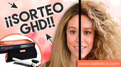 Plancha GHD - Sorteo exclusivo en Belletica.com