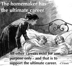 Motherhood - ultimate career.  C.S. Lewis