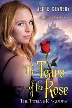 The Tears of the Rose by Jeffe Kennedy | The Twelve Kingdoms, BK#2 | Publisher: Kensington | Publication Date: November 25, 2014 | www.jeffekennedy.com | #Fantasy