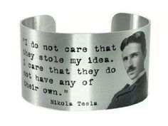 Nicola Tesla quote Cuff - I don't care that they stole my ideas.. Nikola Tesla Quotes, Nicola Tesla, Rain Quotes, Thought Bubbles, Motivational Words, Mechanical Engineering, I Don't Care, Good People, Wise Words