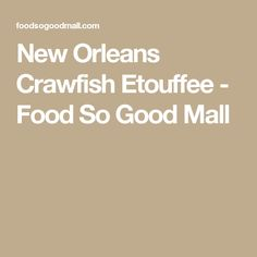 New Orleans Crawfish Etouffee - Food So Good Mall