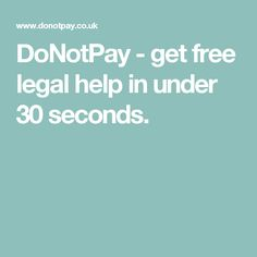 DoNotPay - get free legal help in under 30 seconds.