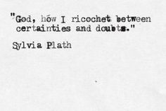 Inspirational picture sylvia plath quotes, best, famous, sayings, god. Find your favorite picture! Poetry Quotes, Lyric Quotes, Quotable Quotes, Words Quotes, Me Quotes, Doubt Quotes, Beauty Quotes, The Words, Cool Words
