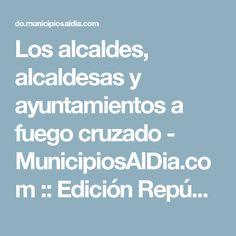 Los alcaldes, alcaldesas y ayuntamientos a fuego cruzado - MunicipiosAlDia.com :: Edición República Dominicana