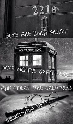 """Some are born great, some achieve greatness, and others have greatness thrust upon them."" 