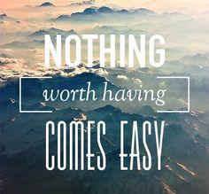 Nothing Worth Having Comes Easy. #motivationalquotes #inspirationalquotes