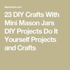23 DIY Crafts With Mini Mason Jars DIY Projects Do It Yourself Projects and Crafts