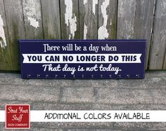 Running Medal Holder - There will be a day when you can no longer do this Today is not that day by StrutYourStuffSignCo on Etsy https://www.etsy.com/listing/167725460/running-medal-holder-there-will-be-a-day