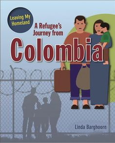 A Refugee's Journey from Colombia (Leaving My Homeland) Colombia Facts, Interesting Topics, Leave Me, Homeland, Family Guy, Journey, Peace, Teaching, Books