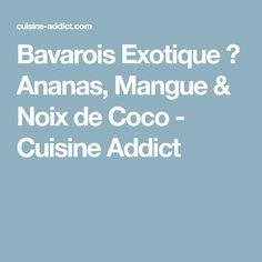 Bavarois Exotique ✪ Ananas, Mangue & Noix de Coco - Cuisine Addict