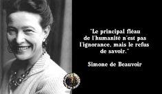 """""""Le principal fléau de l'humanité n'est pas l'ignorance mais le refus de savoir."""" Simone de Beauvoir.  --  Tellement vrai pour les problèmes environnementaux, pour la misère, pour la maltraitance des animaux, pour la disparition des espèces, pour le racisme, etc."""