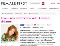 Author @Gemini Adams gives an interview with #FemaleFirst about her funny #book The #Facebook Diet!  http://www.femalefirst.co.uk/books/exclusive-interview-with-gemini-adams-365643.html