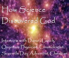 How Science Discovered God- 4 video clips with Dr. Daniel Lazich, Quantum Physicist, Cosmologist