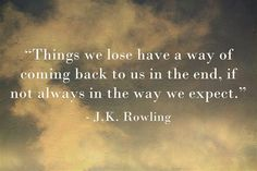 Did you and your fiance break up, then get back together?  I often use this quote in ceremonies to refer to that time..