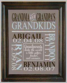 HINT-HINT!!!!!!....This grandma would love this as a gift...maybe saying Grandma and Papa~ The one with the names and dates, and also shades of brown is coolest!!!...I wonder if my grand babies can read yet??  Personalized GRANDPARENT PRINT - with Grandchildren's Names and Birthdates - Completely Customizable - Christmas Gift - Anniversary Gift. $16.00, via Etsy.