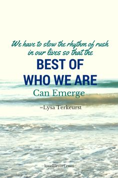 """""""We have to slow the rhythm of rush in our lives so that the best of who we are can emerge."""" #quote #inspiration #mantra"""