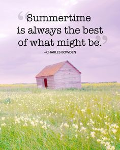 """Inspirational quotes and sayings about summer: """"Summertime is always the best of what might be."""" — Charles Bowden"""