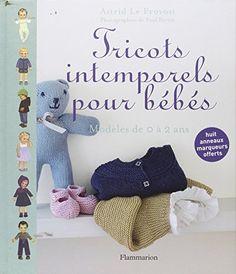 Amazon.fr - Tricots intemporels pour bébés : Modèles de 0 à 2 ans ; Huit anneaux marqueurs offerts - Astrid Le Provost, Paul Bertin - Livres