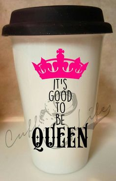It's Good To Be Queen Ceramic Travel Coffee by CuffLifeBoutique
