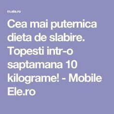 Cea mai puternica dieta de slabire. Topesti intr-o saptamana 10 kilograme! - Mobile Ele.ro Lose Weight, Weight Loss, Loving Your Body, Detox Drinks, Natural Treatments, How To Get Rid, Metabolism, Cardio, Diet Recipes