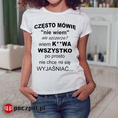 """Często mówię """"nie wiem"""" ale szczerze? wiem K**wa wszystko po prosto nie chce mi się wyjaśniać...  #koszulkadamska #koszulkaznadrukiem #tshirt T Shirty, Good Mood, Funny Quotes, T Shirts For Women, Clothes, Fashion, Text Posts, Funny Phrases, Outfits"""