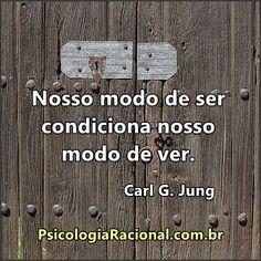 Nosso modo de ser condiciona nosso modo de ver. Carl G Jung http://www.psicologiaracional.com.br/2016/05/traumas-cura-ciencia.html #frases #terapia #psicoterapia