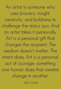 Seth Godin art challenges thé status quo and is a personal act of courage Great Quotes, Quotes To Live By, Me Quotes, Motivational Quotes, Inspirational Quotes, Artist Quotes, Creativity Quotes, Artist Life, Artist Art