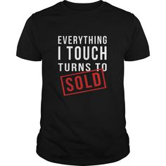 (Top Tshirt Seliing) Real Estate Agent realtor Everything I Touch Turns To Sold T-shirt [Tshirt design] Hoodies, Funny Tee Shirts