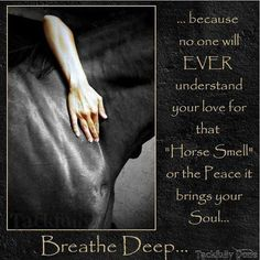 "Horse And Cowgirl Quotes | Because no one WILL ever understand your love for that ""horse smell"" or the Peace it brings your Soul...Breathe Deep."