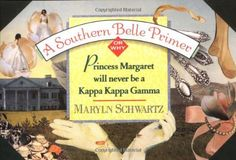 A Southern Belle Primer: Why Princess Margaret Will Never Be a Kappa Kappa Gamma by Maryln Schwartz. $10.39. Publisher: Main Street Books; 1 edition (August 1, 1991). Author: Maryln Schwartz