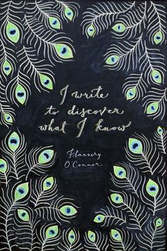 I write to discover what I know. —Flannery O'Conner in Illustration