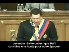 Pourquoi Haïti est pauvre   Hugo Chavez a la réponse! Why is Haiti poor! before his death President Hugo Chavez of Venezuela gave the answer. Why did we also forget all the contributions of Haiti. He was a good friend of Haiti and always will remain so. The airport of Cap-Haitian north of Haiti now bears his name.