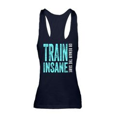 Train Insane or Remain The Same Racerback Tank Top #fitnessmotivation