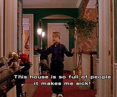 This house is so full of people it makes me sick!