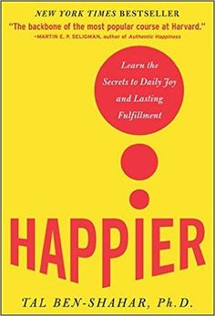 Happier: Learn the Secrets to Daily Joy and Lasting Fulfillment: Tal Ben-Shahar: 9780071492393: Amazon.com: Books