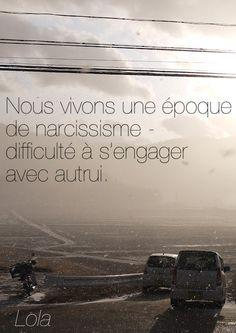 Nous vivons une époque de narcissisme - difficulté à s'engager dans une relation avec autrui. - Lola