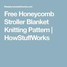 Free Honeycomb Stroller Blanket Knitting Pattern | HowStuffWorks